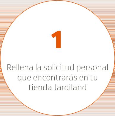 Rellena la solicitud personal que encontrarás en tu tienda Jardiland